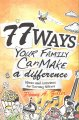 77 ways your family can make a difference : ideas and activities for serving others