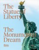 The Statue of Liberty : the monumental dream