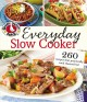 Everyday slow cooker : 260 recipes that practically cook themselves!