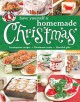 Have yourself a homemade Christmas : scrumptious recipes, handmade crafts & heartfelt gifts to make your spirits bright.