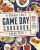 The hungry fan's game day cookbook : 165 recipes for eating, drinking & watching sports