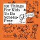101 things for kids to do screen-free