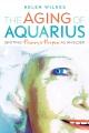 The aging of Aquarius : igniting passion & purpose as an elder