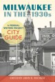 Milwaukee in the 1930s : a Federal Writers Project City Guide