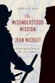 The misunderstood mission of Jean Nicolet : uncovering the story of the 1634 journey