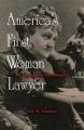 America's first woman lawyer : the biography of Myra Bradwell