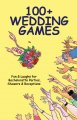 100+ wedding games : fun & laughs for bachelorette parties, showers & receptions