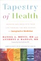 Tapestry of health : weaving wellness into your life through the new science of integrative medicine