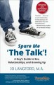 "Spare me ""the talk""! : a guy's guide to sex, relationships, and growing up"