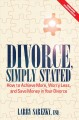 Divorce, simply stated : how to achieve more, worry less, and save money in your divorce