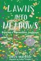 Lawns into meadows : growing a regenerative landscape