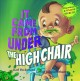It came from under the high chair