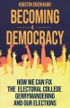 Becoming a democracy : how we can fix the electoral college, gerrymandering, and our elections
