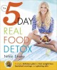 The 5-day real food detox : [a simple, delicious plan for fast weight loss, banished cravings, and glowing skin]
