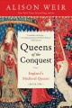 Queens of the conquest : England's medieval queens. Book one