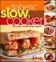 Diabetic slow cooker : 151 cozy, comforting recipes.