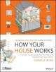 How your house works : a visual guide to understanding and maintaining your home