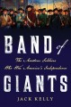 Band of giants : the amateur soldiers who won America's independence