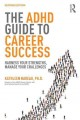 The ADHD guide to career success : harness your strengths, manage your challenges