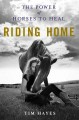 Riding home : the power of horses to heal