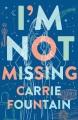 I'm not missing : a novel