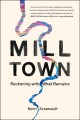 Mill town : reckoning with what remains