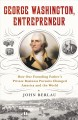 George Washington, entrepreneur : how our founding father's private business pursuits changed America and the world