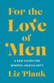 FOR THE LOVE OF MEN : A NEW VISION FOR MINDFUL MASCULINITY