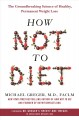 How not to diet : the groundbreaking science of healthy, permanent weight loss