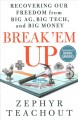 Break 'em up : recovering our freedom from big ag, big tech, and big money