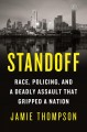 STANDOFF : RACE, POLICING, AND A DEADLY ASSAULT THAT CAPTIVATED A NATION