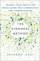 The kindness method : change your habits for good using self-compassion and understanding