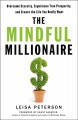 The mindful millionaire : overcome scarcity, experience true prosperity, and create the life you really want