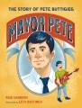 Mayor Pete : the story of Pete Buttigieg