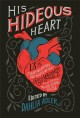 His hideous heart : thirteen of Edgar Allan Poe's most unsettling tales reimagined