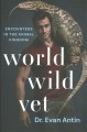 World wild vet : encounters in the animal kingdom