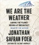 We are the weather [sound recording (book on CD)] : saving the planet begins at breakfast