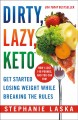 Dirty, lazy, keto : get started losing weight while breaking the rules