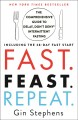 Fast. Feast. Repeat. : the comprehensive guide to delay, don't deny℗® intermittent fasting--including the 28-day fast start