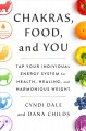 Chakras, food, and you : tap your individual energy system for health, healing, and harmonious weight
