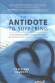 The antidote to suffering : how compassionate connected care can improve safety, quality, and experience