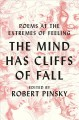 The mind has cliffs of fall : poems at the extremes of feeling