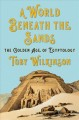 A world beneath the sands : the golden age of Egyptology