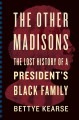 The other Madisons : the lost history of a president's Black family