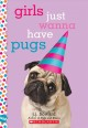 Girls Just Wanna Have Pugs: a Wish Novel.