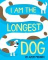 I Am the Longest Dog