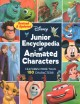 Disney junior encyclopedia of animated characters.