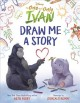 The one and only Ivan : draw me a story