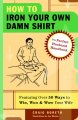 How to iron your own damn shirt : the perfect husband handbook featuring over 50 foolproof ways to win, woo & wow your wife