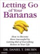 Letting go of your bananas [sound recording (book on CD)] : how to become more successful by getting rid of everything rotten in your life